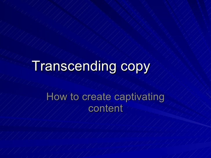 Transcending copy How to create captivating content