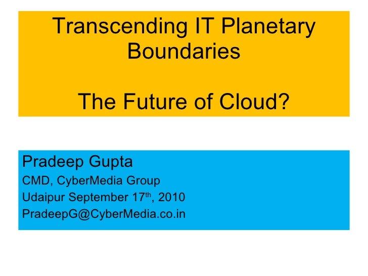 Transcending  IT Planetary Boundaries: Future of cloud, By Pradeep Gupta, Chairman & Managing Director , Cyber Media Group