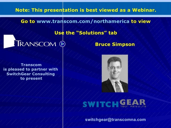 Bruce Simpson Transcom is pleased to partner with  SwitchGear Consulting  to present <ul><ul><li>[email_address]   </li></...