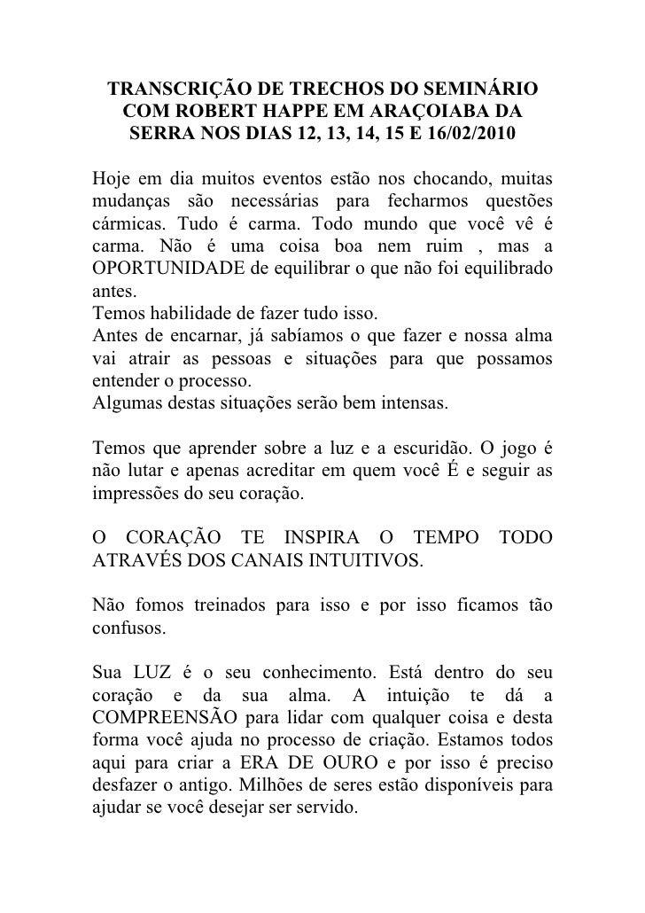 TRANSCRIÇÃO DE TRECHOS DO SEMINÁRIO   COM ROBERT HAPPE EM ARAÇOIABA DA    SERRA NOS DIAS 12, 13, 14, 15 E 16/02/2010  Hoje...