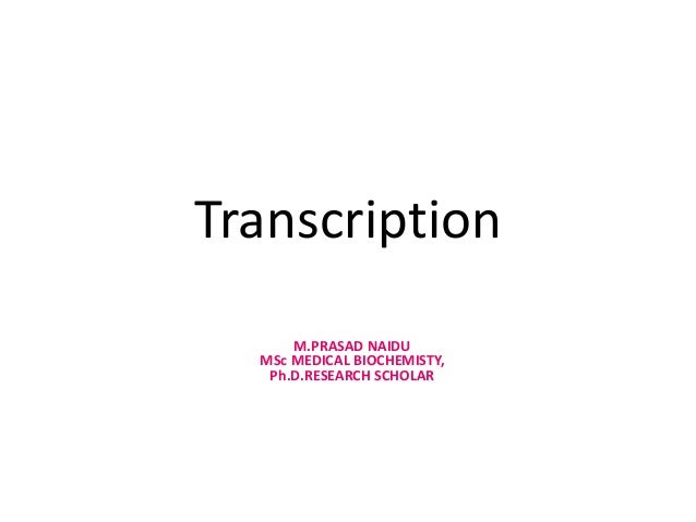 Transcription M.PRASAD NAIDU MSc MEDICAL BIOCHEMISTY, Ph.D.RESEARCH SCHOLAR