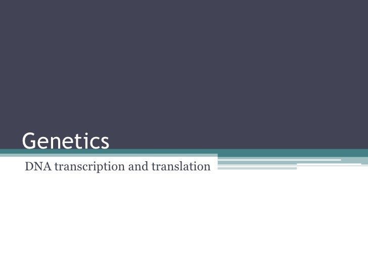 GeneticsDNA transcription and translation