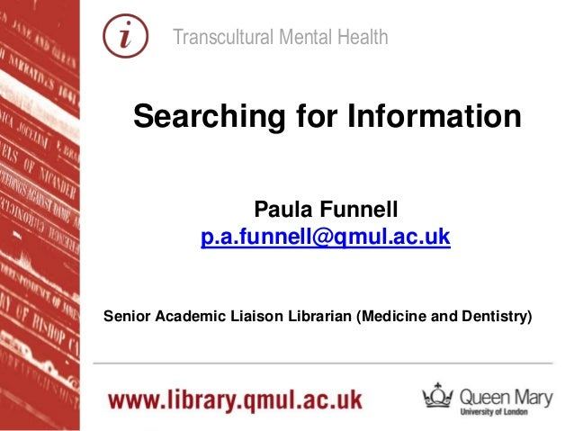 Transcultural Mental Health Paula Funnell p.a.funnell@qmul.ac.uk Senior Academic Liaison Librarian (Medicine and Dentistry...