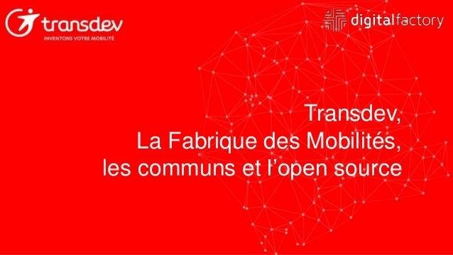 Transdev, La Fabrique des Mobilités, les communs et l'open source
