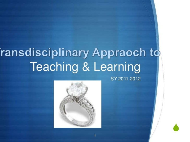 Teaching & Learning<br />SY 2011-2012<br />1<br />TransdisciplinaryAppraoch to <br />