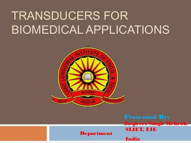 TRANSDUCERS FOR BIOMEDICAL APPLICATIONS Presented By: Jaspreet Singh Mehrok SLIET, EIE Department India