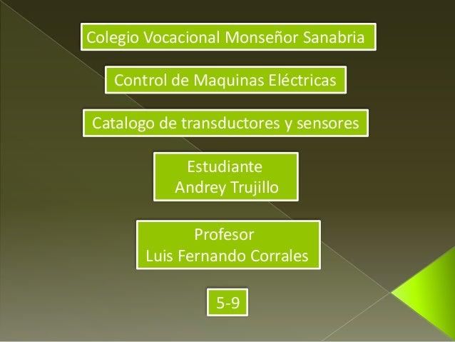 Colegio Vocacional Monseñor Sanabria  Control de Maquinas Eléctricas  Catalogo de transductores y sensores  Estudiante  An...