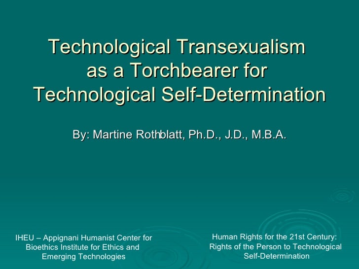 Technological Transexualism  as a Torchbearer for  Technological Self-Determination By: Martine Rothblatt, Ph.D., J.D., M....