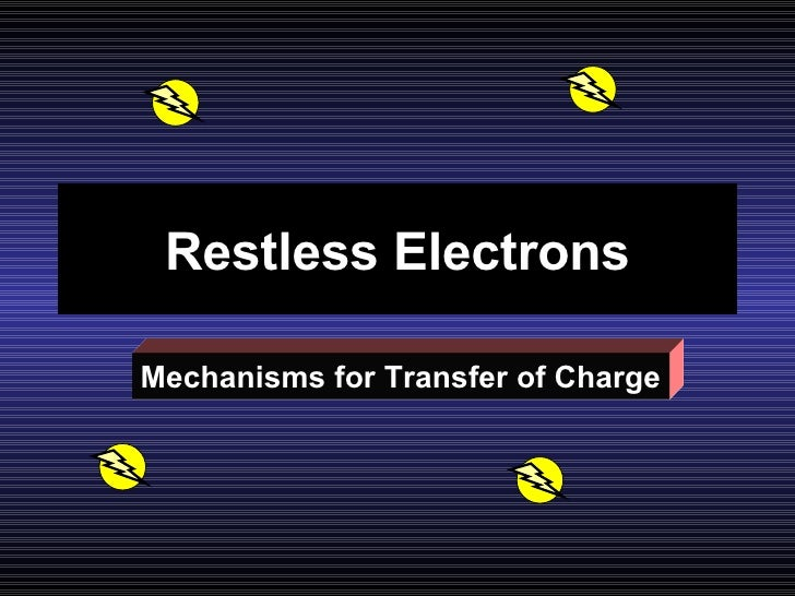 Restless Electrons Mechanisms for Transfer of Charge
