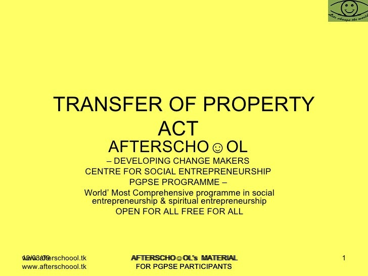 TRANSFER OF PROPERTY ACT  AFTERSCHO☺OL   –  DEVELOPING CHANGE MAKERS  CENTRE FOR SOCIAL ENTREPRENEURSHIP  PGPSE PROGRAMME ...