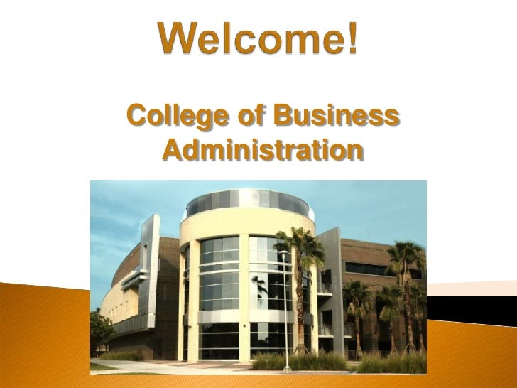 Welcome! <br />College of Business Administration<br />