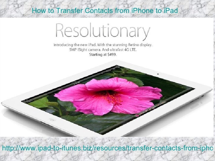 How to Transfer Contacts from iPhone to iPadhttp://www.ipad-to-itunes.biz/resources/transfer-contacts-from-iphon