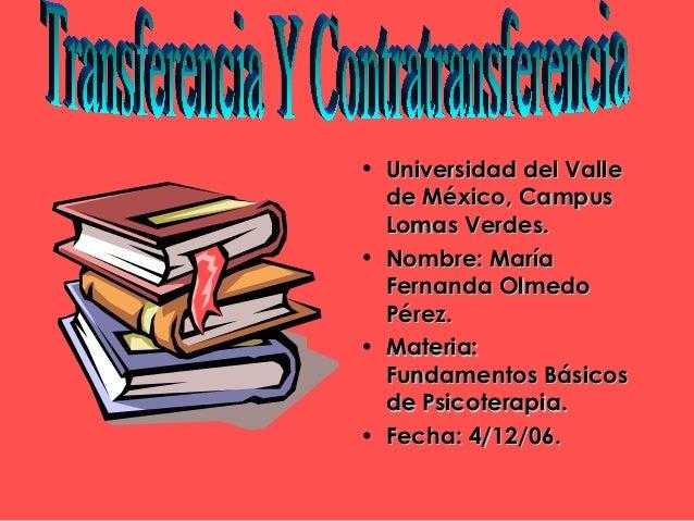 • Universidad del ValleUniversidad del Valle de México, Campusde México, Campus Lomas Verdes.Lomas Verdes. • Nombre: María...