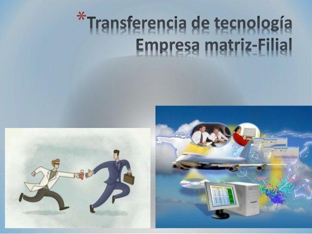 Introducción  ●  Definiciones  ●  Canales de transferencia de tecnología de Empresas Multinacionales  ●  Transferencia de ...