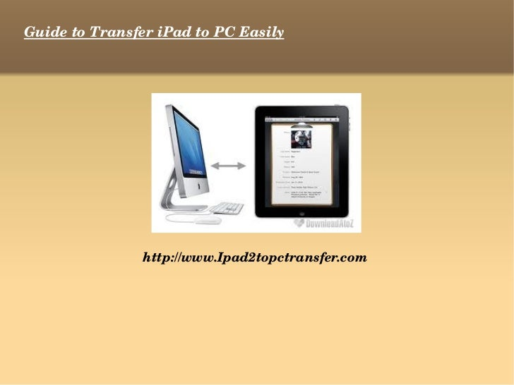 Guide to Transfer iPad to PC Easily http://www.Ipad2topctransfer.com