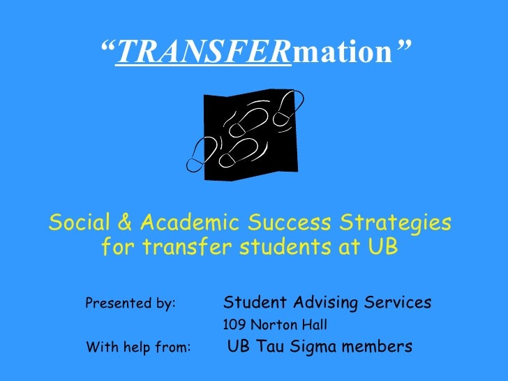""" TRANSFER mation "" <ul><li>Social & Academic Success Strategies for transfer students at UB </li></ul><ul><li>Presented b..."