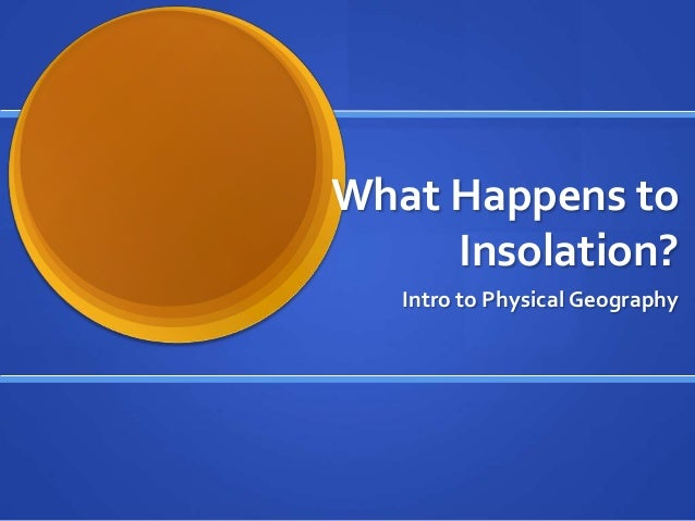 What Happens to     Insolation?   Intro to Physical Geography