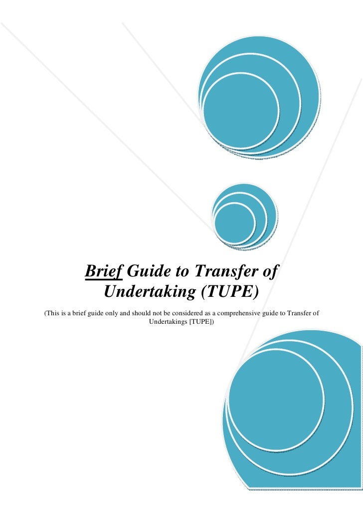 Brief Guide to Transfer of                 Undertaking (TUPE) (This is a brief guide only and should not be considered as ...