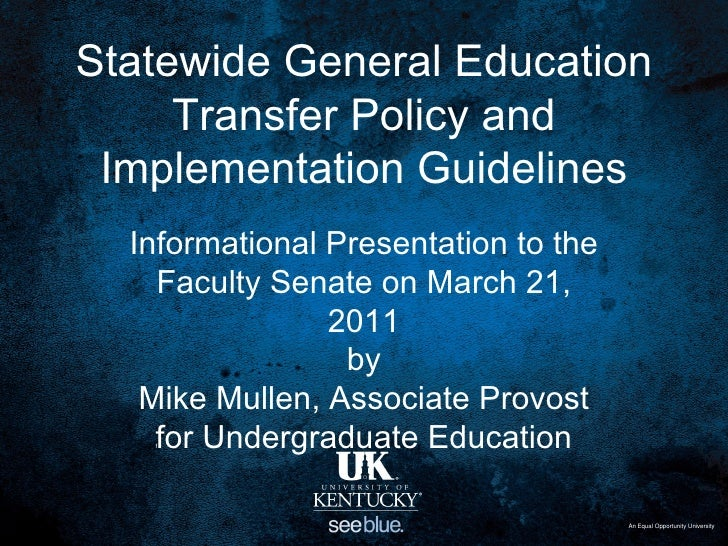 Statewide General Education Transfer Policy and Implementation Guidelines, Presentation by Mike Mullen to UK Faculty Senate 21 March 2011