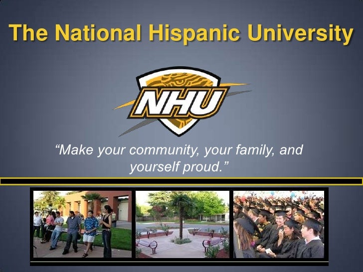 "The National Hispanic University<br />""Make your community, your family, and yourself proud.""<br />"