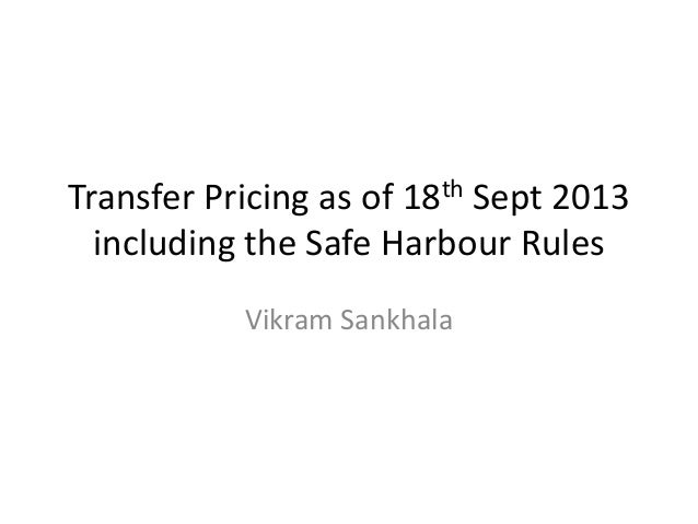 Transfer Pricing as of 18th Sept 2013 including the Safe Harbour Rules Vikram Sankhala