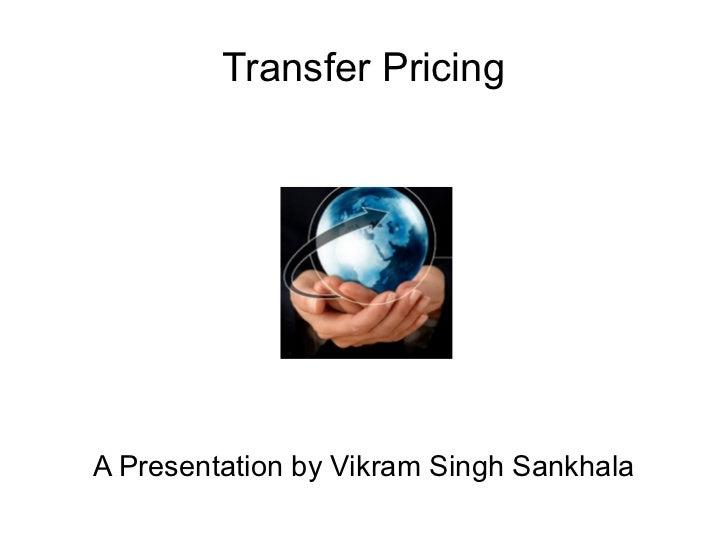 Transfer PricingA Presentation by Vikram Singh Sankhala
