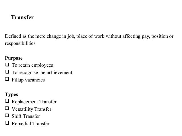 TransferDefined as the mere change in job, place of work without affecting pay, position orresponsibilitiesPurpose To ret...