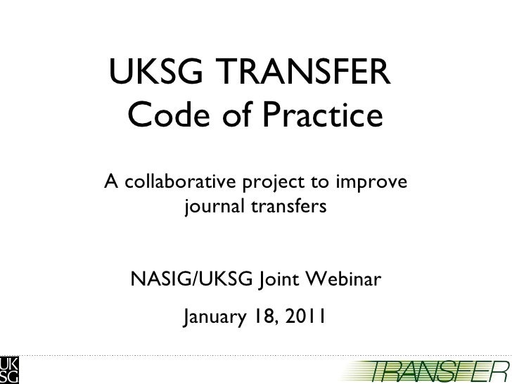 UKSG TRANSFER  Code of Practice A collaborative project to improve journal transfers NASIG/UKSG Joint Webinar January 18, ...