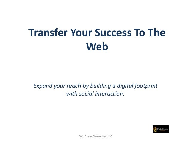 Transfer Your Success To The            WebExpand your reach by building a digital footprint            with social intera...