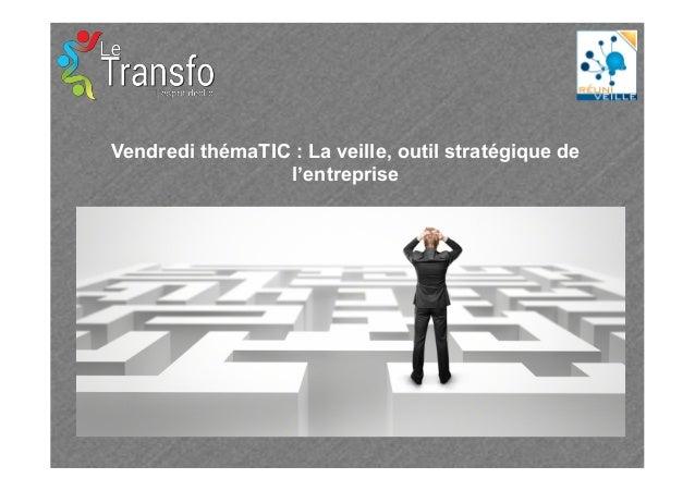 Intervention de @reuniveille au vendredi ThémaTIC @Transfo. Méthodologie de veille - Oct 2013