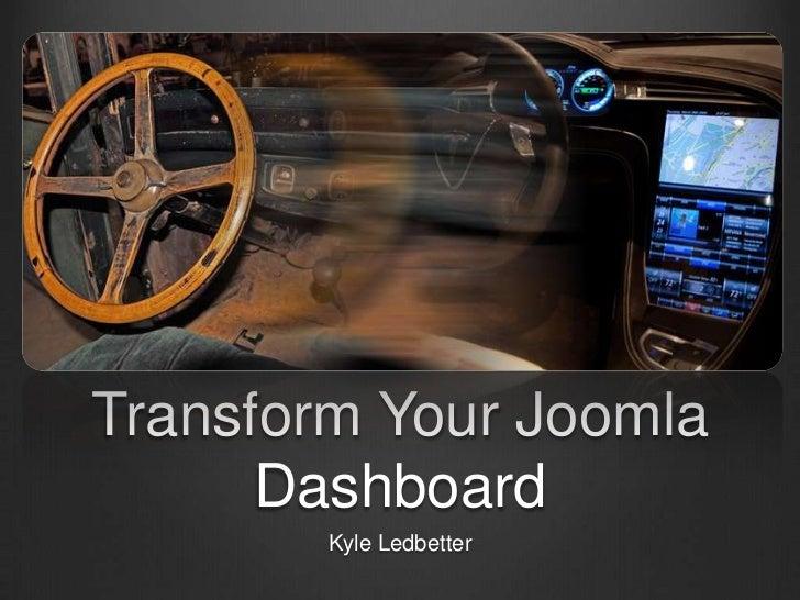Transform Your Joomla Dashboard<br />Kyle Ledbetter<br />