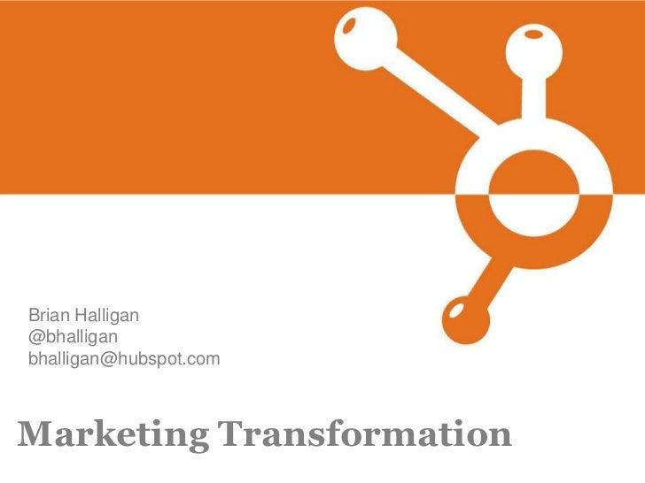 Brian Halligan @bhalligan bhalligan@hubspot.com    Marketing Transformation