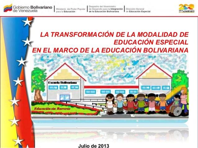 LA TRANSFORMACIÓN DE LA MODALIDAD DE EDUCACIÓN ESPECIAL EN EL MARCO DE LA EDUCACIÓN BOLIVARIANA      Junio  2012   J...