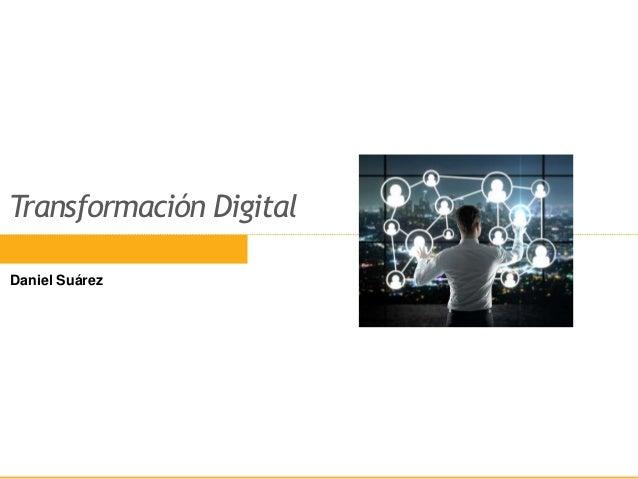 Transformación Digital Daniel Suárez