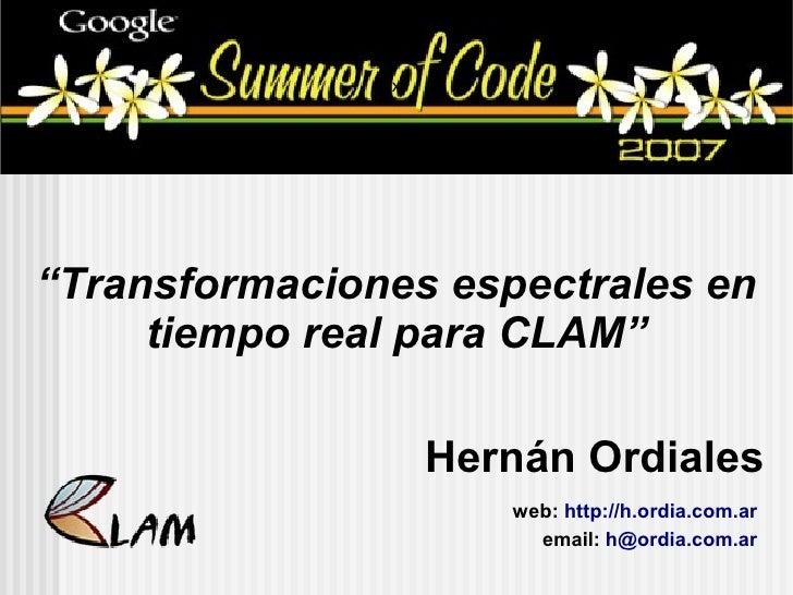 """x     """"Transformaciones espectrales en      tiempo real para CLAM""""                     Hernán Ordiales                    ..."""