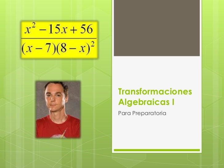 TransformacionesAlgebraicas IPara Preparatoria