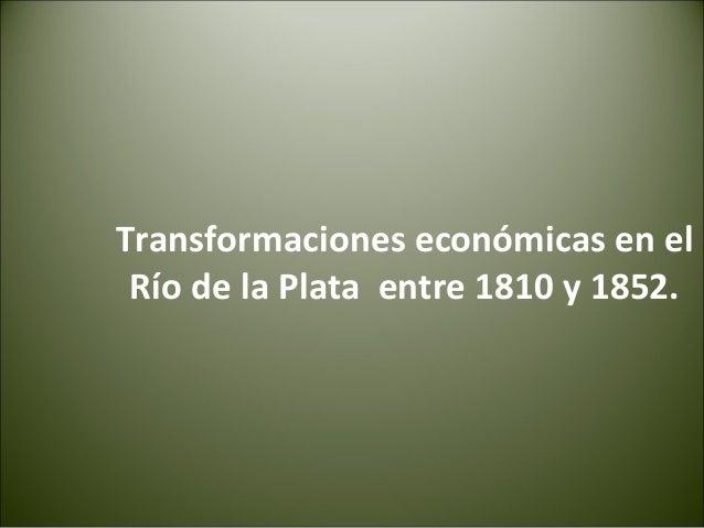 Transformaciones económicas en el Río de la Plata entre 1810 y 1852.