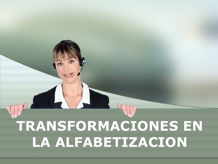 TRANSFORMACIONES EN LA ALFABETIZACION