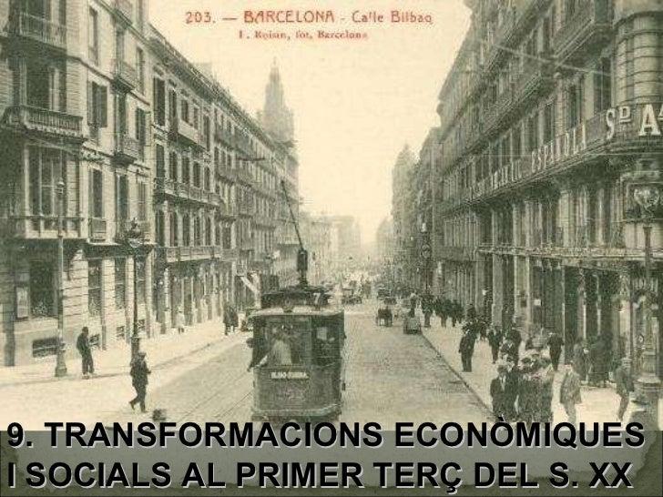 9. TRANSFORMACIONS ECONÒMIQUES I SOCIALS AL PRIMER TERÇ DEL S. XX