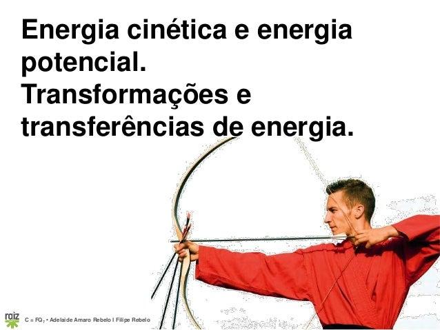 C = FQ7 • Adelaide Amaro Rebelo l Filipe Rebelo Energia cinética e energia potencial. Transformações e transferências de e...