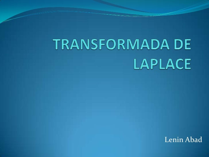 TRANSFORMADA DE LAPLACE<br />Lenin Abad<br />