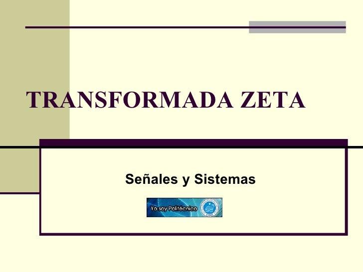 TRANSFORMADA ZETA Señales y Sistemas