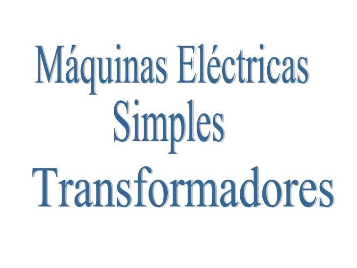 Máquinas Eléctricas Simples Transformadores