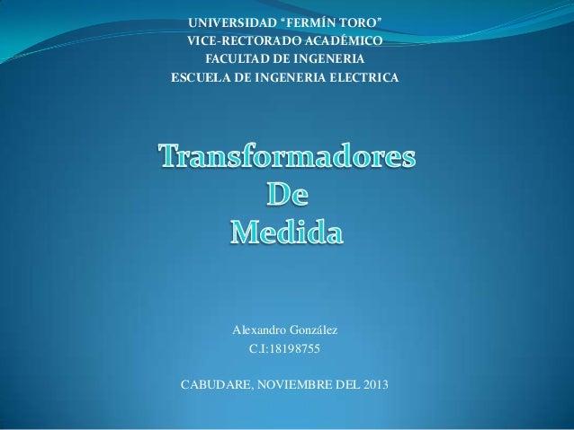 """UNIVERSIDAD """"FERMÍN TORO"""" VICE-RECTORADO ACADÉMICO FACULTAD DE INGENERIA ESCUELA DE INGENERIA ELECTRICA  Alexandro Gonzále..."""