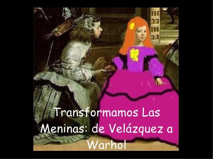 Transformamos Las Meninas: de Velázquez a Warhol