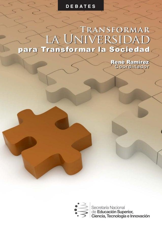 D E B AT E S               Transformar     la Universidadpara Transfor mar la Sociedad                         René Ramíre...