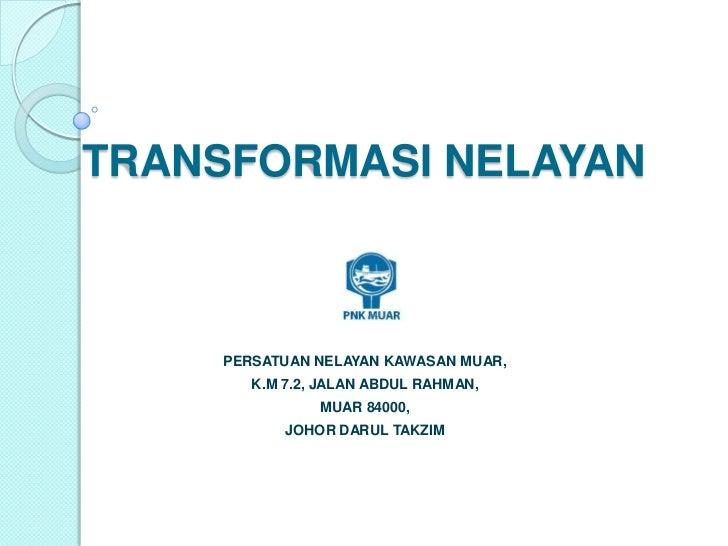 TRANSFORMASI NELAYAN     PERSATUAN NELAYAN KAWASAN MUAR,        K.M 7.2, JALAN ABDUL RAHMAN,                MUAR 84000,   ...