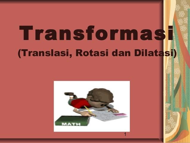 Transformasi(Translasi, Rotasi dan Dilatasi)                     1