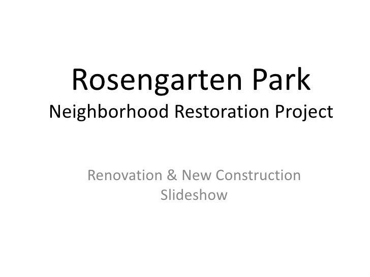 Rosengarten ParkNeighborhood Restoration Project<br />Renovation & New Construction Slideshow<br />