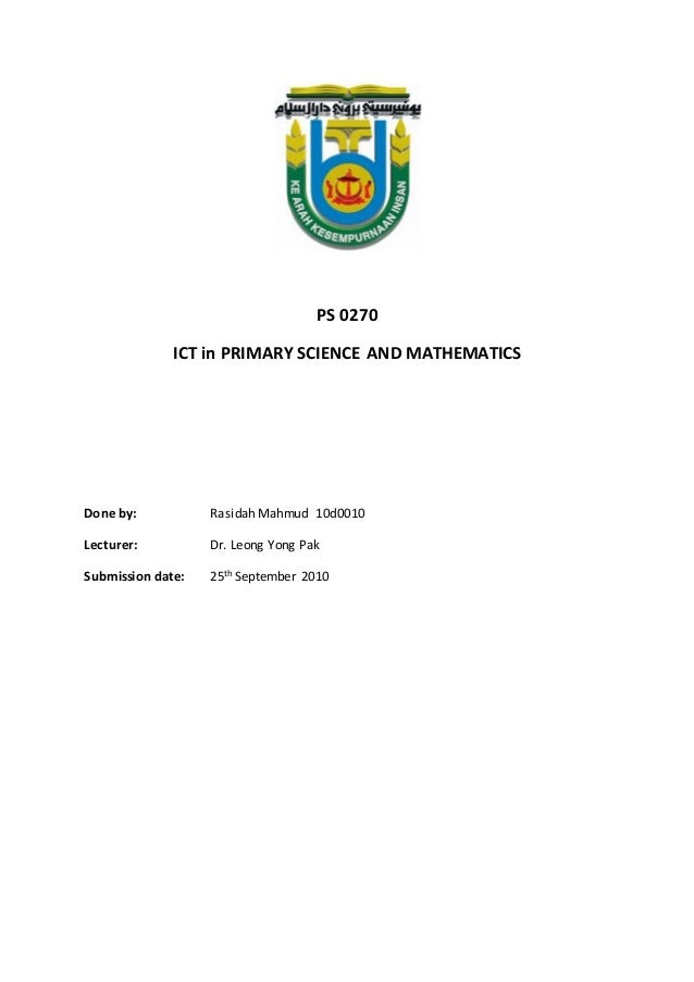 PS 0270 ICT in PRIMARY SCIENCE AND MATHEMATICS Done by: Rasidah Mahmud 10d0010 Lecturer: Dr. Leong Yong Pak Submission dat...